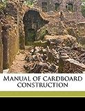 Manual of Cardboard Construction, Robert Josselyn Leonard, 1176801996