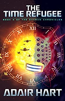 The Time Refugee: Book 4 of the Evaran Chronicles (English Edition) de [Hart, Adair]