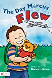 The Day Marcus Flew, Dianna Brisco, 1602470243
