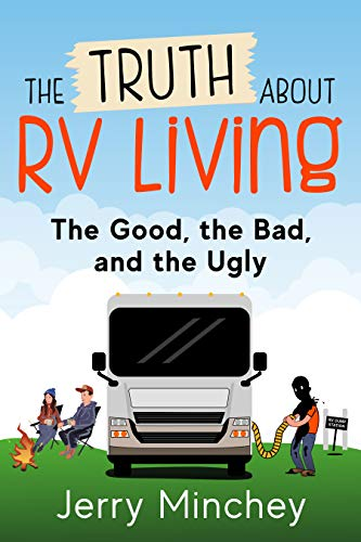 The Truth about RV Living: The Good, the Bad, and the Ugly by [Minchey, Jerry]