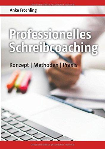 Professionelles Schreibcoaching: Konzept, Methoden, Praxis