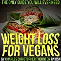 Weight Loss for Vegans: The Only Guide You Will Ever Need Audiobook by Charles Thornton Narrated by Linda Cee