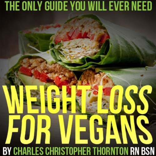 Weight Loss for Vegans - by Charles Thornton