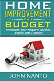 Home Improvement On A Budget: Transform Your Property Quickly, Simply And Cheaply