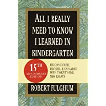 All I Really Need to Know I Learned in Kindergarten: Fifteenth Anniversary Edition Reconsidered, Revised, Expanded With Twenty-Five New Essays (Random House Large Print)