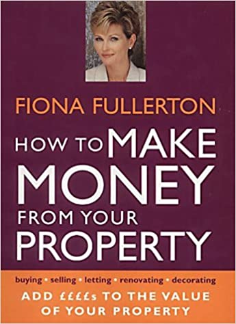 Fiona Fullerton's How to Make Money from Your Property