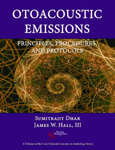 Otoacoustic Emissions: Principles, Procedures, and Protocols (Core Clinical Concepts in Audiology)