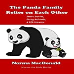 The Panda Family Relies on Each Other: Short Stories, Fuzzy Animals, and Life Lessons | Norma MacDonald
