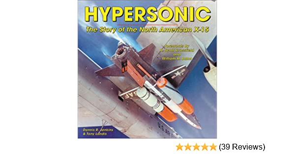 Hypersonic The Story Of The North American X 15 Dennis R Jenkins