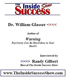 Dr. William Glasser Interviewed Randy Gilbert on The Inside Success Show: Dr. Glasser shares his insights into mental health, and explains