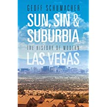 Sun, Sin & Suburbia: The History of Modern Las Vegas, Revised and Expanded