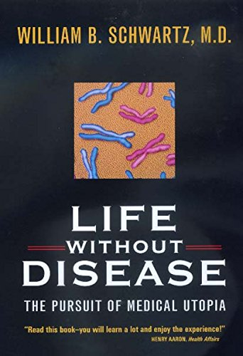 Life without Disease: The Pursuit of Medical Utopia