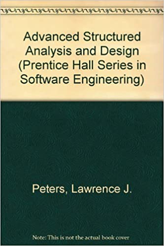 Advanced Structured Analysis And Design Prentice Hall Series In Software Engineering Peters Lawrence J 9780130131379 Amazon Com Books