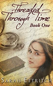 Threaded Through Time, Book One by [Ettritch, Sarah]