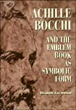 Achille Bocchi and the Emblem Book as Symbolic Form, Watson, Elizabeth S., 0521400570
