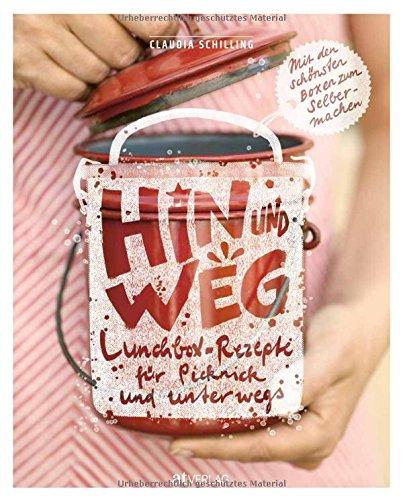 Hin und weg: Lunchbox-Rezepte für Picknick und unterwegs