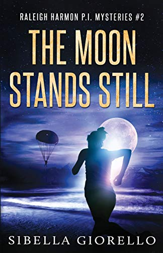 The Moon Stands Still: Book 2 in the Raleigh Harmon P.I. mysteries Sibella Giorello