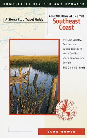 Adventuring Along the Southeast Coast: The Low Country, Beaches, and Barrier Islands of North Carolina, South Carolina, and Georgia