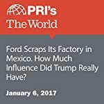 Ford Scraps Its Factory in Mexico. How Much Influence Did Trump Really Have? | Jason Margolis