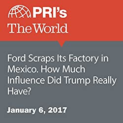 Ford Scraps Its Factory in Mexico. How Much Influence Did Trump Really Have?