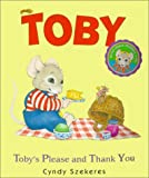 Toby's Please and Thank You, Cyndy Szekeres, 0689842759