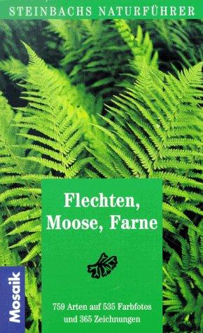 Flechten, Moose, Farne (Steinbachs Naturführer)