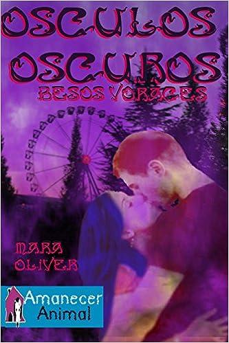 Osculos Oscuros, Besos Voraces (La Feria de las Almas Oscuras) (Volume 1) (Spanish Edition): Mara Oliver, Amanecer Animal Protectora de Animales, ...