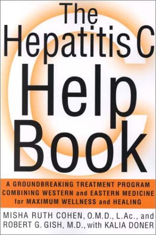 The Hepatitis C Help Book  A Groundbreaking Treatment Program Combining Western And Eastern Medicine For Maximum Wellness And Healing