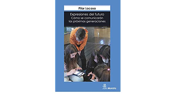 Amazon.com: Expresiones del futuro: Cómo se comunicarán las próximas generaciones (Spanish Edition) eBook: Pilar Lacasa: Kindle Store