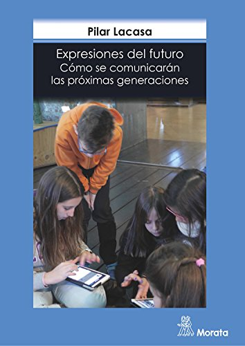 Expresiones del futuro: Cómo se comunicarán las próximas generaciones (Spanish Edition) by [