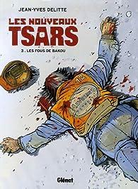 Les nouveaux tsars, tome 3 : Les Fous de Bakou par Jean-Yves Delitte