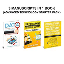 Data Analytics, SQL Server, Neural Networks Deep Learning: 3 Manuscripts in 1 Book: Advanced Technology Starter Pack Audiobook by William Sullivan Narrated by Lukas Arnold