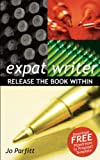 Expat Writer: Release the Book Within, Jo Parfitt, 1905430264
