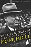 The Life & Times of Jersey City Mayor Frank Hague:: I Am the Law