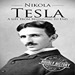 Nikola Tesla: A Life from Beginning to End | Hourly History