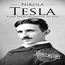Nikola Tesla: A Life from Beginning to End Audiobook by Hourly History Narrated by Bridger Conklin