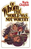 Of Whom the World Was Not Worthy, Marie Chapian, 0871234173