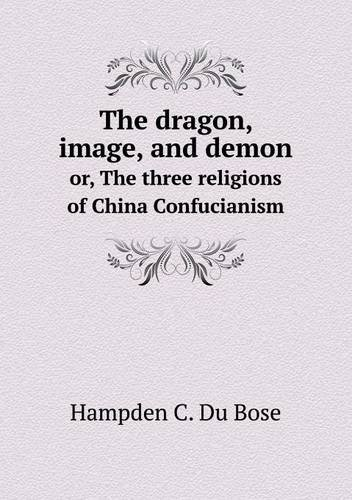 The dragon, image, and demon or, The three religions of China Confucianism pdf epub