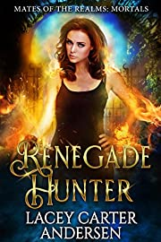 Renegade Hunter: A WhyChoose Demon Romance (Mates of the Realms: Mortals Book 1)