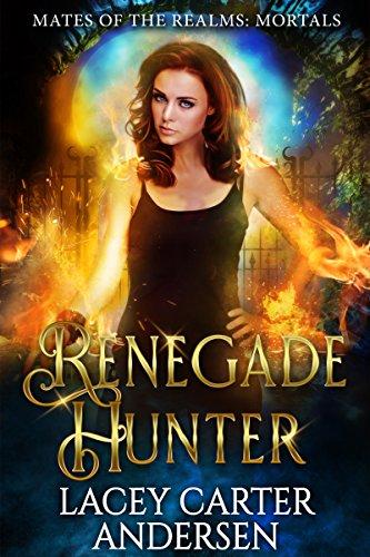 Renegade Hunter: A Demon Paranormal Romance: Mortals (Mates of the Realms: Mortals Book 1)