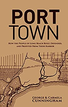 Port Town: How the People of Long Beach Built, Defended and Profited From Their Harbor by [Cunningham, George, Cunningham, Carmela]
