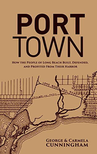 Port Town: How the People of Long Beach Built, Defended and Profited From Their Harbor