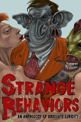 Ebook cover from Strange Behaviors (Limited Edition): An Anthology of Absolute Luridity by NihilismRevised