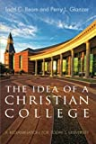 The Idea of a Christian College: A Reexamination