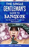 The Single Gentleman's Guide to Bangkok - Your Blueprint For The Ultimate Male Vacation