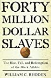 Forty Million Dollar Slaves, William C. Rhoden, 0609601202