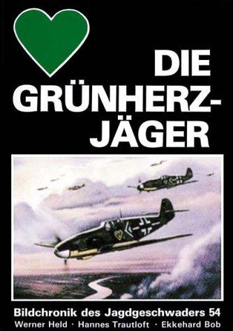 Die Grünherzjäger: Bildchronik des Jagdgeschwaders 54
