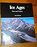 Ice Ages : Past and Future, Erickson, Jonathon S., 0830634630