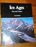 Ice Ages : Past and Future, Erickson, Jonathon S., 0830634630