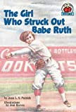 The Girl Who Struck Out Babe Ruth (On My Own History) by Jean L. S. Patrick front cover